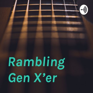 Rambling Gen X'er