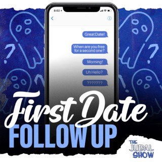 First Date Follow Up - The Jubal Show