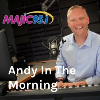Andy In The Morning - Majic 95.1