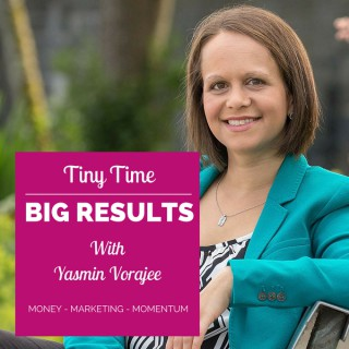 The Tiny Time Big Results Podcast With Yasmin Vorajee