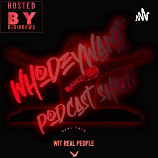 WhoDeyWant Podcast Show: Real Talk Wit Real People