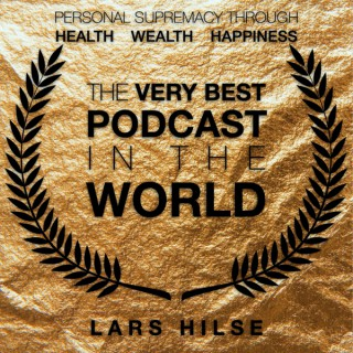 The Very Best Podcast In The World - Personal Supremacy Through Health, Wealth, Happiness