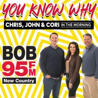 Bob 95 FM - Chris, John & Cori: You Know Why.