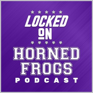 Locked On Horned Frogs - Daily Podcast On TCU Horned Frogs Football & Basketball