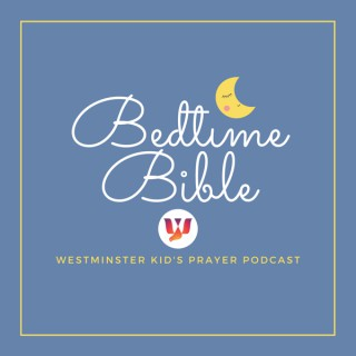 Bedtime Bible: Westminster Kids' Prayer Podcast