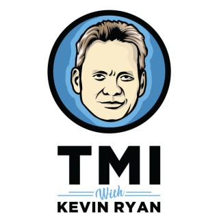 TMI with Kevin Ryan