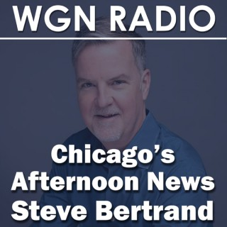 Chicago's Afternoon News with Steve Bertrand