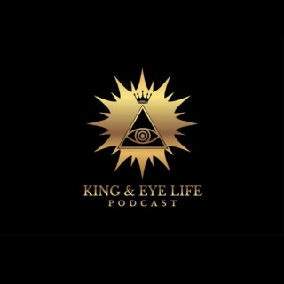 The King and Eye Life Podcast