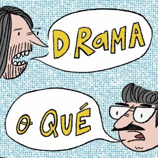 Drama o Qué