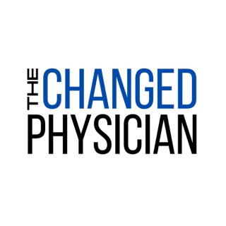 The Changed Physician Podcast Episodes
