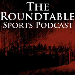 The Roundtable Sports Podcast