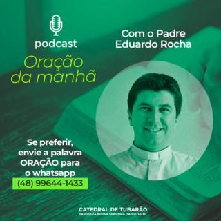 Oração da Manhã com o Pe. Eduardo Rocha