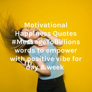 Motivational Quotes for true Happiness words of love to Empower you with positive Vibe