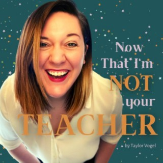 Now That I'm Not Your Teacher