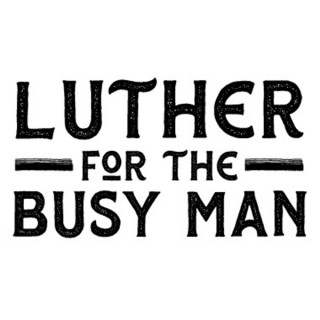 Luther for the Busy Man