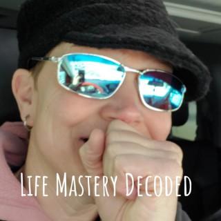 Life Mastery Decoded