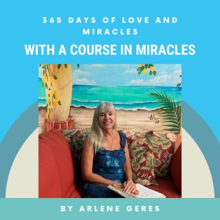 365 Days of Love and Miracles with Arlene Geres
