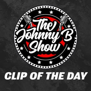 Johnny B Show Clip of The Day