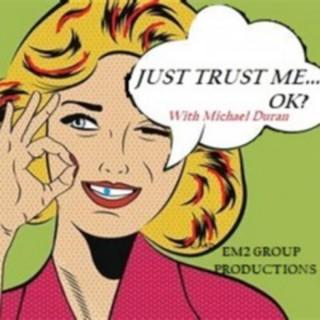 Just Trust Me...Ok?