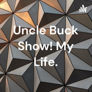 Uncle Buck Show! My Life.