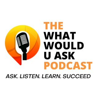 The What Would U Ask Podcast