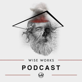 Wise Works Podcast