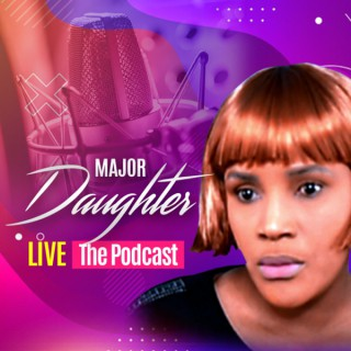 Major Daughter Live The Podcast