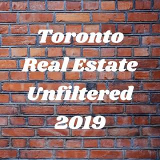 Toronto Real Estate Unfiltered 2019