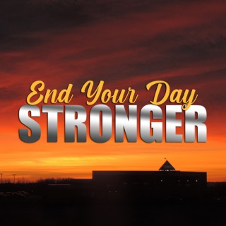 End Your Day STRONGER