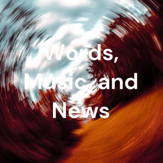 Words, Music, and News