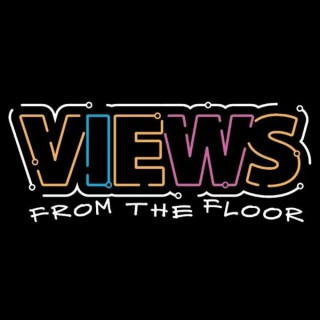 Views From The Floor Podcast
