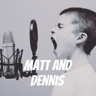 Matt and Dennis