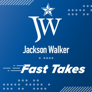 Jackson Walker Fast Takes