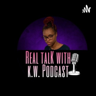 Real Talk With K.W.