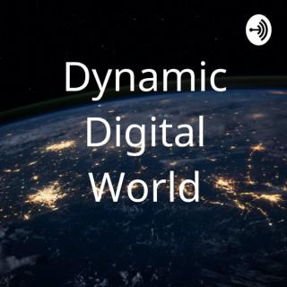 Dynamic Digital world