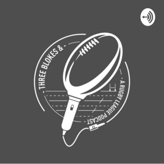 3 Blokes and a Rugby League Podcast