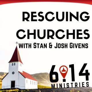 Rescuing Churches with Stan & Josh Givens