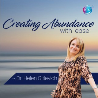 Creating Abundance With Ease ~ Dr. Helen Gitlevich