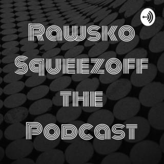 Rawsko Squeezoff the Podcast