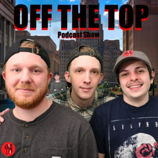Off the Top Podcast Show