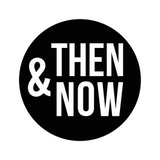 Then & Now: Philosophy, History & Politics