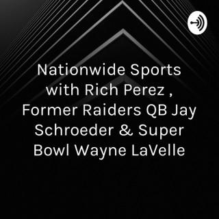"Nationwide Sports with Rich Perez , Former Raiders QB Jay Schroeder & Super Bowl"" Wayne LaVelle"