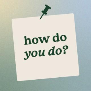 How Do You Do? Podcast