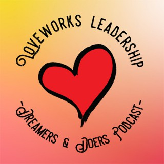 Dreamers & Doers Podcast by Loveworks Leadership