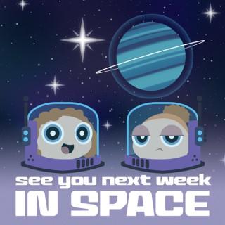 See You Next Week ...in Space!