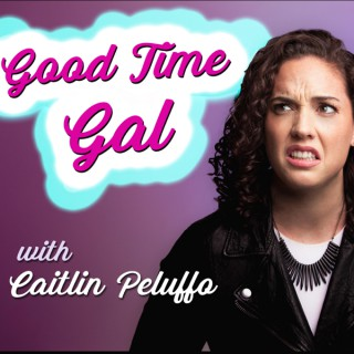 Good Time Gal with Caitlin Peluffo