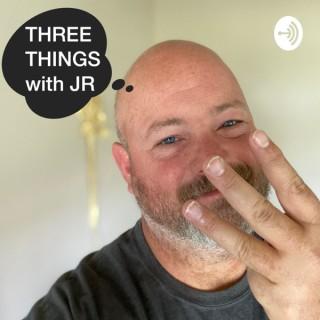 Three Things With J.R.