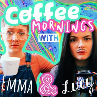Coffee Mornings With Emma & Lucy