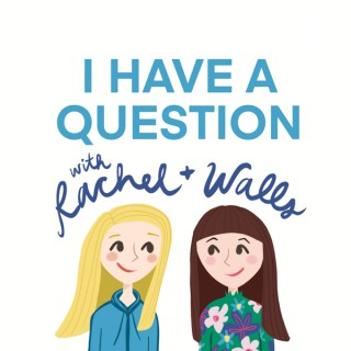 I Have a Question with Rachel and Walls