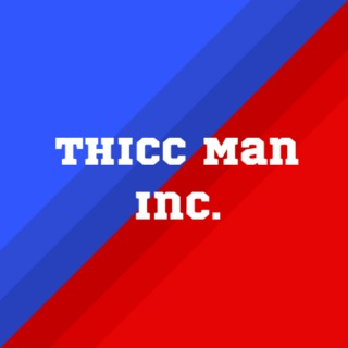Thicc Man Inc
